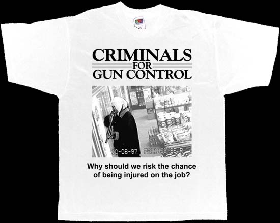 against gun control. quot;Criminals for Gun Controlquot;